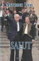 Couverture du livre « Salut ! ce que Simone n'a pas dit » de Antoine Veil aux éditions Alphee.jean-paul Bertrand