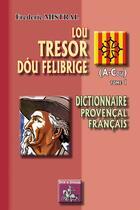 Couverture du livre « Lou tresor dóu felibrige t.1 ; (A-Cou) ; dictionnaire Provençal / Français » de Frederic Mistral aux éditions Editions Des Regionalismes