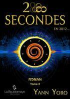 Couverture du livre « 28 secondes en 2012... t.2 » de Yann Yoro aux éditions La Bourdonnaye