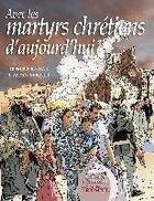 Couverture du livre « Avec les martyrs chrétiens d'aujourd'hui » de Dominique Bar aux éditions Triomphe