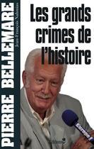 Couverture du livre « Les grands crimes de l'histoire » de Pierre Bellemare aux éditions Editions 1