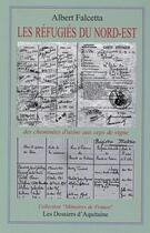 Couverture du livre « Les refugiés du nord-est ; des cheminées d'usine aux ceps de vigne » de Albert Falcetta aux éditions Dossiers D'aquitaine