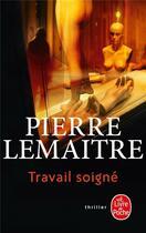 Couverture du livre « Travail soigné » de Pierre Lemaitre aux éditions Lgf