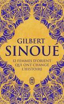 Couverture du livre « 12 femmes d'orient qui ont changé l'histoire » de Gilbert Sinoue aux éditions J'ai Lu