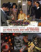 Couverture du livre « A TABLE AVEC ; le père Noël est une ordure » de Frederick-E Grasser Herme et Pierre Rival aux éditions Agnes Vienot
