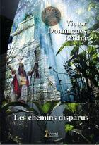 Couverture du livre « Les chemins disparus » de Victor Domingues Rocha aux éditions 7 Ecrit