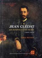 Couverture du livre « Jean cledat en egypte et en nubie 1900 1914 » de Meurice Cedric aux éditions Institut Francais D'archeologie Oriental