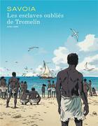 Couverture du livre « Les esclaves oubliés de Tromelin » de Sylvain Savoia aux éditions Dupuis
