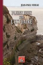 Couverture du livre « Pleins feux sur l'estuaire » de Jean-Paul Videau aux éditions Editions Des Regionalismes