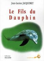 Couverture du livre « Le fils du dauphin » de Jean-Lucien Jacquemet aux éditions Le Souffle D'or