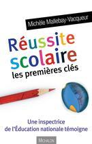 Couverture du livre « Réussite scolaire ; les premières clés » de Michele Mallebay-Vacqueur aux éditions Michalon