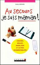 Couverture du livre « Au secours, je suis maman ! » de Gaelle Renard aux éditions Leduc.s