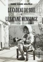 Couverture du livre « Le cadeau de soie ; le satané mensonge » de Marie-Claire Arnould aux éditions Sydney Laurent