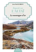 Couverture du livre « Regards sur l'altaï ; la montagne d'or » de Jean-Paul Le Bihan aux éditions Georama