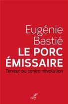 Couverture du livre « Le porc émissaire ; terreur ou contre-révolution » de Eugenie Bastie aux éditions Cerf