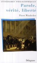 Couverture du livre « Parole, vérité, liberté » de Pierre Windecker aux éditions Delagrave
