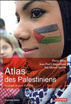Couverture du livre « Atlas des Palestiniens ; un peuple en quête d'Etat (édition 2017) » de Pierre Blanc et Jean-Paul Chagnollaud et Sid-Ahmed Souiah aux éditions Autrement