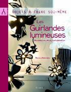 Couverture du livre « Les guirlandes lumineuses ; accessoires, décoration, customisation » de Nicole Chriqui-Andreev aux éditions Minerva