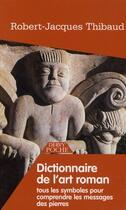 Couverture du livre « Dictionnaire de l'art roman ; tous les symboles pour comprendre les messages des pierres » de Robert-Jacques Thibaud aux éditions Dervy