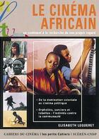 Couverture du livre « Le cinéma africain ; un continent à la recherche de son propre regard » de Elisabeth Lequeret aux éditions Cahiers Du Cinema
