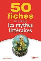 Couverture du livre « 50 fiches pour comprendre les mythes littéraires » de Genevieve Winter aux éditions Breal