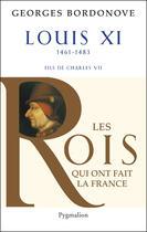 Couverture du livre « Louis XI ; 1461-1483 ; fils de Charles VII » de Georges Bordonove aux éditions Pygmalion