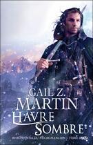 Couverture du livre « Les chroniques du nécromancien T.3 ; Havre Sombre » de Gail Z. Martin aux éditions Milady
