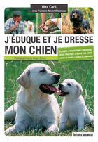 Couverture du livre « J'éduque et je dresse mon chien » de Francois-Xavier Allonneau et Max Carli aux éditions Sud Ouest Editions