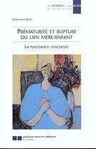 Couverture du livre « Prematurite et rupture du lien mere-enfant - la naissance inachevee » de Genevieve Binel aux éditions Gaetan Morin