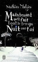 Couverture du livre « Maintenant qu'il fait tout le temps nuit sur toi » de Mathias Malzieu aux éditions J'ai Lu