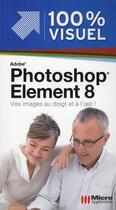Couverture du livre « Photoshop Elements 8 ; vos images au doigt et à l'oeil ! » de Nicolas Boudier-Ducloy aux éditions Micro Application