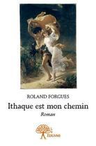 Couverture du livre « Ithaque est mon chemin » de Roland Forgues aux éditions Edilivre-aparis
