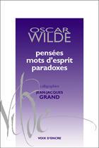 Couverture du livre « Pensées, mots d'esprit, parado » de Oscar Wilde et Jean-Jacques Grand aux éditions Voix D'encre