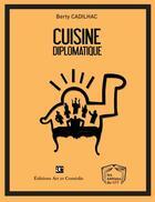 Couverture du livre « Cuisine diplomatique » de Berty Cadilhac aux éditions Art Et Comedie