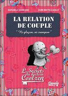 Couverture du livre « La relation de couple ; les secrets du docteur Coolzen » de Izumi Mattei-Cazalis et Raphaelle Giordano aux éditions Dangles