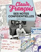 Couverture du livre « Claude François ; ses notes confidentielles » de Isabelle Catelan aux éditions Michel Lafon