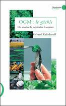 Couverture du livre « OGM : le gachis ; dix années de turpitudes françaises » de Gerard Kafadaroff aux éditions Le Publieur