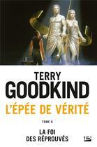 Couverture du livre « L'Épée de Vérité T.6 ; la foi des réprouvés » de Terry Goodkind aux éditions Bragelonne