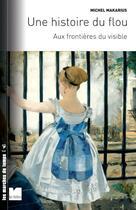 Couverture du livre « Aux frontières du visible ; une histoire du flou » de Michel Makarius aux éditions Felin