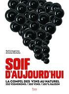 Couverture du livre « Soif d'aujourd'hui ; la compil des vins au naturel » de Antoine Gerbelle et Sylvie Augereau aux éditions Tana
