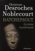 Couverture du livre « Hatchepsout, la reine mystérieuse » de Desroches Noblecourt aux éditions Flammarion