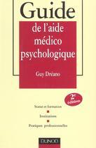 Couverture du livre « Guide De L'Aide Medico-Psychologique ; 2e Edition » de Guy Dreano aux éditions Dunod