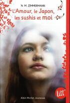 Couverture du livre « L'amour, le Japon, les sushis et moi » de N.M. Zimmermann aux éditions Albin Michel Jeunesse