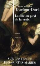 Couverture du livre « La fille au pied de la croix » de Jean-Christophe Duchon-Doris aux éditions Julliard