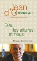 Couverture du livre « Dieu, les affaires et nous ; chronique d'un demi-siècle » de Jean d'Ormesson aux éditions Pocket
