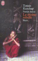Couverture du livre « Le Moine Rebelle » de Kunchap Tenzin aux éditions J'ai Lu
