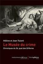 Couverture du livre « Le musée du crime ; chroniques du 36, quai des Orfèvres » de Jean Tulard et Helene Tulard aux éditions Hemispheres