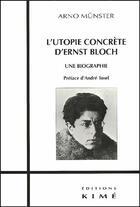 Couverture du livre « L'utopie concrète d'Ernst Bloch ; une biographie » de Arno Munster aux éditions Kime