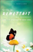 Couverture du livre « Si on se remettait au monde ? vivre ses intuitions au grand jour » de Chantal Robillard aux éditions Ada