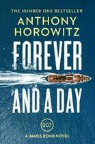 Couverture du livre « FOREVER AND A DAY - A JAMES BOND NOVEL » de Anthony Horowitz aux éditions Random House Uk